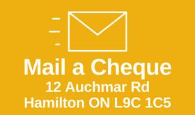 Mail a cheque to 12 Auchmar road, Hamilton Ontario, L9C 1C5